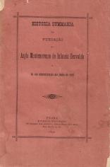 HISTORIA SUMMARIA DA FUNDAÇÃO DO ASYLO DE INFANCIA DESVALIDA (DA SUA ADMINISTRAÇÃO ATÉ JUNHO DE 1889)