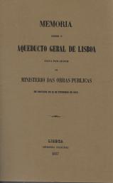 MEMORIA SOBRE O AQUEDUCTO GERAL DE LISBOA FEITA POR ORDEM DO MINISTERI DAS OBRAS PUBLICAS...