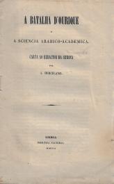 A BATALHA D´OURIQUE E A SCIENCIA ARABICO-ACADEMICA. CARTA AO REDACTOR DA SEMANA