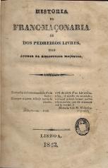 HISTORIA DA FRANC-MAÇONARIA OU DOS PEDREIROS-LIVRES, PELO AUTHOR DA BIBLIOTHECA MAÇONICA