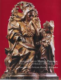 ALEIJADINHO E MESTRE PIRANGA:PROCESSOS DE ATRIBUIÇÃO E HISTÓRIA DA ARTE (IMAGENS DA COLECÇÃO RENATO WHITAKER)