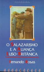 O SALAZARISMO E A ALIANÇA LUSO-BRITÂNICA (ESTUDOS SOBRE A POLÍTICA EXTERNA DO ESTADO NOVO NOS ANOS 30 E 40)