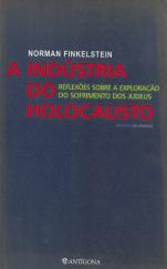 A INDÚSTRIA DO HOLOCAUSTO (REFLEXÕES SOBRE A EXPLORAÇÃO DO SOFRIMENTO DOS JUDEUS)