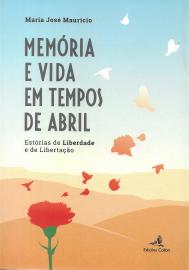 MEMÓRIA E VIDA EM TEMPOS DE ABRIL (ESTÓRIAS DE LIBERDADE E DE LIBERTAÇÃO)