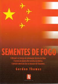 SEMENTES DE FOGO (A MOSSAD E OS SERVIÇOS DE INFORMAÇÕES SECRETAS DA CHINA. O ACESO AOS PLANOS ULTRA-SECRETOS DA AMÉRICA. A POSIÇÃO AMERICANA FACE AO MASSACRE DE TIANANMEN)