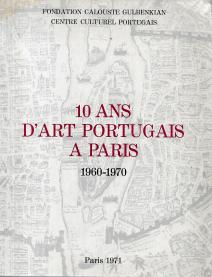 10 ANS D´ART PORTUGAIS A PARIS (1960-1970)