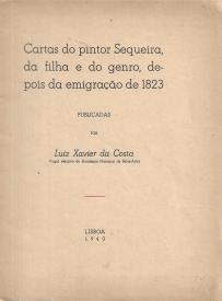 CARTAS DO PINTOR SEQUEIRA, DA FILHA E DO GENRO, DEPOIS DA EMIGRAÇÃO DE 1823