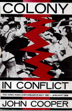 COLONY IN CONFLICT (THE HONG-KONG DISTURBANCES MAY 1967-JANUARY 1968)