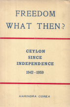 FREEDOM. WHAT THEN? CEYLON SINCE INDEPENDENCE (1947-1959)