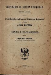 CENTENÁRIO DA GUERRA PENINSULAR (1808-1908)-CONTRIBUIÇÃO DA CAMARA MUNICIPAL DE AVEIRO PARA A SUA HISTÓRIA-NOTAS E DOCUMENTOS