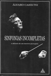 SINFONIAS INCOMPLETAS-A ODISSEIA DE UM MAESTRO PORTUGUÊS