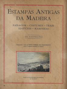 ESTAMPAS ANTIGAS DA MADEIRA (PAISAGEM-COSTUMES-TRAJE-EDIFÍCIOS-MARINHAS)