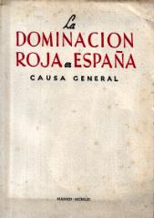 LA DOMINACION ROJA EN ESPAÑA-CAUSA GENERAL INSTRUIDA POR EL MINISTERIO FISCAL