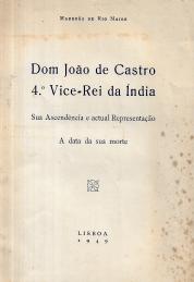 DOM JOÃO DE CASTRO, 4º VICE-REI DA ÍNDIA-SUA ASCENDÊNCIA E ACTUAL REPRESENTAÇÃO-A DATA DA SUA MORTE