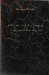 TESTEMUNHO DE ACÇÃO ULTRAMARINA NA REGÊNCIA DE D.JOÃO VI