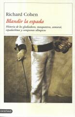 BLANDIR LA ESPADA (HISTORIA DE LOS GLADIADORES, MOSQUETEROS, SAMURAI, ESPADACHINES Y CAMPEONES OLÍMPICOS