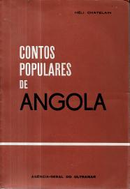 CONTOS POPULARES DE ANGOLA (CINQUENTA CONTOS EM QUIMBUNDO COLIGIDOS E ANOTADOS POR HÉLI CHATELAIN)