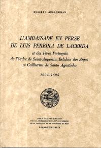 L´AMBASSADE EN PERSE DE LUIS PEREIRA DE LACERDA ET DES PÈRES PORTUGAIS DE L´ORDRE DE SAINT-AUGUSTIN, BELCHIOR DOS ANJOS ET GUILHERME DE SANTO AGOSTINHO (1604-1605)