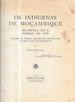 OS INDÍGENAS DE MOÇAMBIQUE NO SÉCULO XVI E COMEÇO DO XVII, SEGUNDO OS ANTIGOS DOCUMENTOS PORTUGUESES DA ÉPOCA  DOS DESCOBRIMENTOS