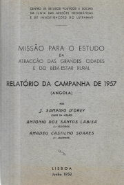 MISSÃO PARA O ESTUDO DA ATRACÇÃO DAS GRANDES CIDADES E DO BEM-ESTAR RURAL-RELATÓRIO DA CAMPANHA DE 1957(ANGOLA)