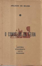 O CONCELHO DA FEIRA - HISTÓRIA, ETNOGRAFIA, ARTE E PAISAGEM