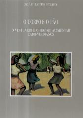 O CORPO E O PÃO - O VESTUÁRIO E O REGIME ALIMENTAR CABO-VERDIANOS