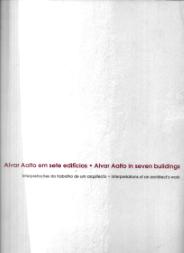 ALVAR AALTO EM SETE EDIFÍCIOS - INTERPRETAÇÕES DO TRABALHO DE UM ARQUITECTO/ ALVAR AALTO IN SEVEN BUILDINGS - INTERPRETATIONS OF AN ARCHITECT´S WORK
