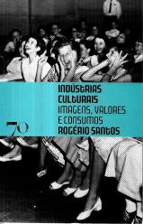 INDÚSTRIAS CULTURAIS-IMAGENS, VALORES E CONSUMOS