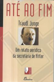 ATÉ AO FIM-UM RELATO VERÍDICO DA SECRETÁRIA DE HITLER