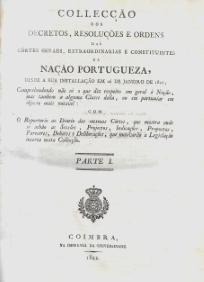 COLLECÇÃO DOS DECRETOS, RESOLUÇÕES E ORDENS DAS CÔRTES GERAES, EXTRAORDINARIAS E CONSTITUINTES DA NAÇÃO PORTUGUEZA, DESDE A SUA INSTALLAÇÃO EM 26 DE JANEIRO DE 1821...