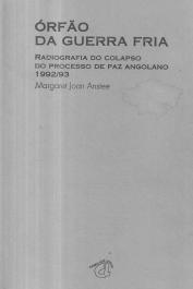 ORFÃO DA GUERRA FRIA-RADIOGRAFIA DO COLAPSO DO PROCESSO DE PAZ ANGOLANO (1992-3)
