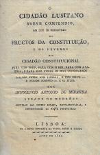 O CIDADÃO LUSITANO-BREVE COMPENDIO, EM QUE SE DEMONSTRÃO OS FRUCTOS DA CONSTITUIÇÃO, E OS DEVERES DO CIDADÃO CONSTITUCIONAL PARA COM DEOS, PARA COM O REI, PARA COM A PATRIA, E PARA COM TODOS OS SEUS CONCIDADÃOS (O DIALOGO ENTRE HUM LIBERAL, R HUM SERVIL-O ABBADE ROBERTO-E D. JULIO