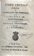 JUIZO CRITICO SOBRE A LEGISLAÇÃO EM PORTUGAL OU PARABOLA VII ACCRESCENTADA AO PORTUGAL REGENERADO POR...+DIALOGO SOBRE O FUTURO DESTINO  DE PORTUGAL OU PARABOLA VIII ACCRESCENTADA AO PORTUGAL REGENERADO...+ PARABOLAS ACCRESCENTADAS AO PORTUGAL REGENERADO...