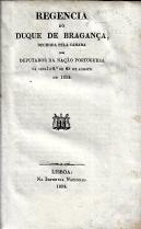 REGENCIA DO DUQUE DE BRAGANÇA DECIDIDA PELA CAMARA DOS DEPUTADOS DA NAÇÃO PORTUGUEZA NA SESSÃO 2ª DE 25 DE AGOSTO DE 1834