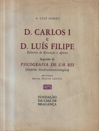 D. CARLOS I E D. LUÍS FILIPE - PALAVRAS DE EVOCAÇÃO E APREÇO, SEGUIDAS DE UMA PSICOGRAFIA DE UM REI (ANÁLISE GRAFOCARACTEROLÓGICA)
