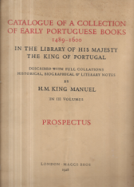 CATALOGUE OF A COLLECTION OF EARLY PORTUGUESE BOOKS (1489-1600) IN THE LIBRARY OF HIS MAJESTY THE KING OF PORTUGAL, DESCRIBED WITH FULL COLLATIONS HISTORICAL, BIOGRPHICAL & LITERARY NOTES BY KING MANUEL IN III VOLUMES - PROSPECTUS
