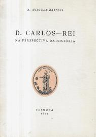 D. CARLOS - REI - NA PERSPECTIVA DA HISTÓRIA