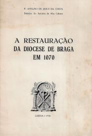 A RESTAURAÇÃO DA DIOCESE DE BRAGA EM 1070