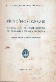 PRINCÍPIOS GERAIS DA ELABORAÇÃO DE INSTRUMENTOS DE TRABALHO EM ARQUIVOLOGIA (ARQUIVOS PÚBLICOS E ARQUIVOS ECLESIÁSTICOS)