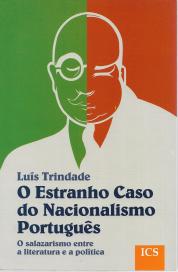 ESTRANHO CASO DO NACIONALISMO PORTUGUÊS (O SALAZARISMO ENTRE A LITERATURA E A POLÍTICA)