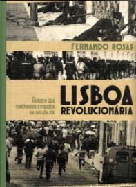 LISBOA REVOLUCIONÁRIA-ROTEIRO DOS CONFRONTOS ARMADOS DO SÉCULO XX