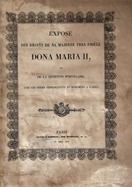 EXPOSÉ DES DROITS DE SA MAJESTÉ TRÉS FIDÉLE DONA MARIA II, ET DE LA QUESTION PORTUGAISE, AVEC LES PIÉCES JUSTIFICATIFS ET DOCUMENTS Á L´APPUI