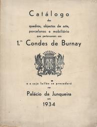CATÁLOGO DOS QUADROS, OBJECTOS DE ARTE, PORCELANAS E MOBILIÁRIO QUE PERTENCERAM AOS 1ºS. CONDES DE BURNAY EA CUJO LEILÃO SE PROCEDERÁ NO PALÁCIO DA JUNQUEIRA EM 1934