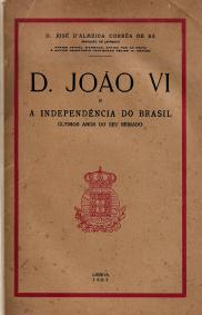 D. JOÃO VI E A INDEPENDÊNCIA DO BRASIL-ÚLTIMOS ANOS DO SEU REINADO