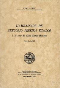 L´AMBASSADE DE GREGÓRIO PEREIRA FIDALGO À LA COUR DE CHÂH SOLTÂN-HOSSEYN (1696-1697)