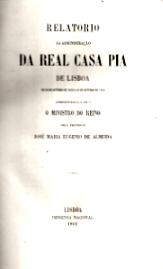 RELATÓRIO DA ADMINISTRAÇÃO DA REAL CASA PIA DE LISBOA...+PORTARIAS DA ADMINISTRAÇÃO DA REAL CASA PIA DE LISBOA