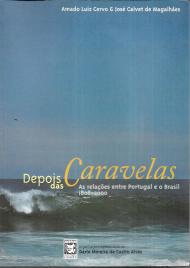 DEPOIS DAS CARAVELAS-AS RELAÇÕES ENTRE PORTUGAL E O BRASIL (1808-2000)