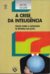 A CRISE DA INTELIGÊNCIA-ENSAIO SOBRE A CAPACIDADE DE REFORMA DAS ELITES