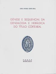 GÉNESE E SEQUENCIAL DA GENEALOGIA E HERÁLDICA DO TÍTULO CÔRTE-REAL