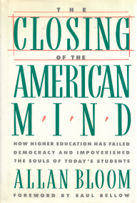 CLOSING OF THE AMERICAN MIND (HOW HIGHER EDUCATION HAS FAILED DEMOCRACY AND IMPOVERISHED THE SOULS OF TODAY´S STUDENTS)